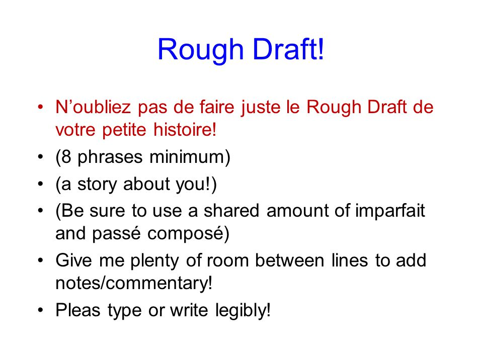 Rough Draft! N'oubliez pas de faire juste le Rough Draft de votre petite histoire! (8 phrases minimum)