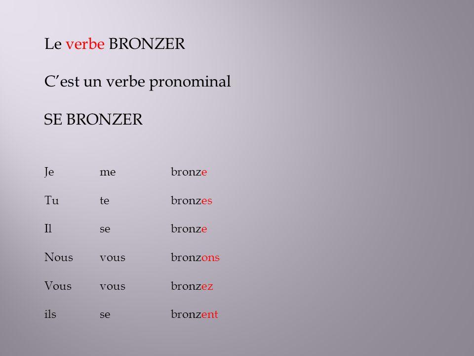 C'est un verbe pronominal SE BRONZER