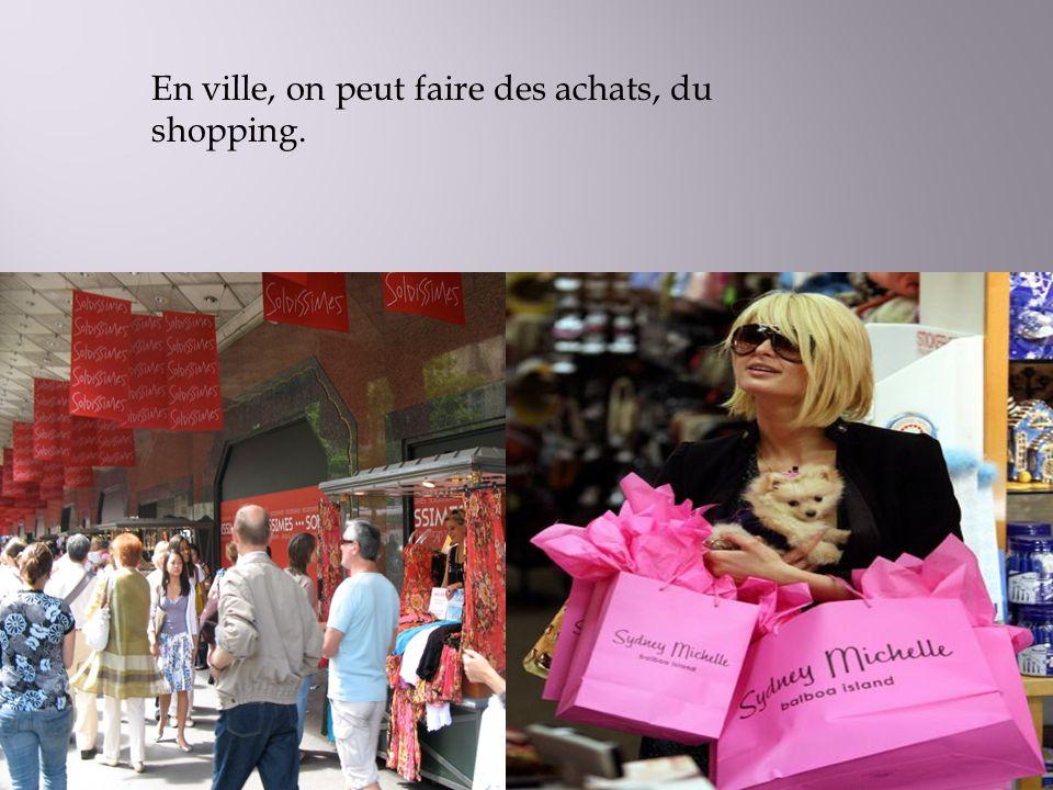 En ville, on peut faire des achats, du shopping.