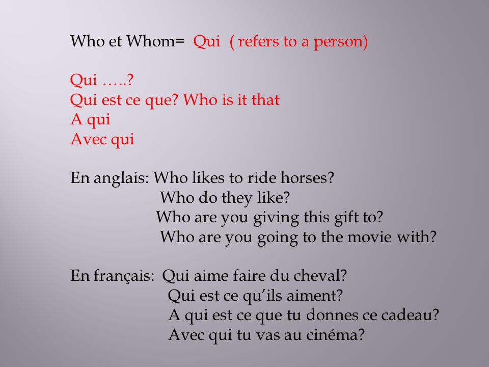 Who et Whom= Qui ( refers to a person)
