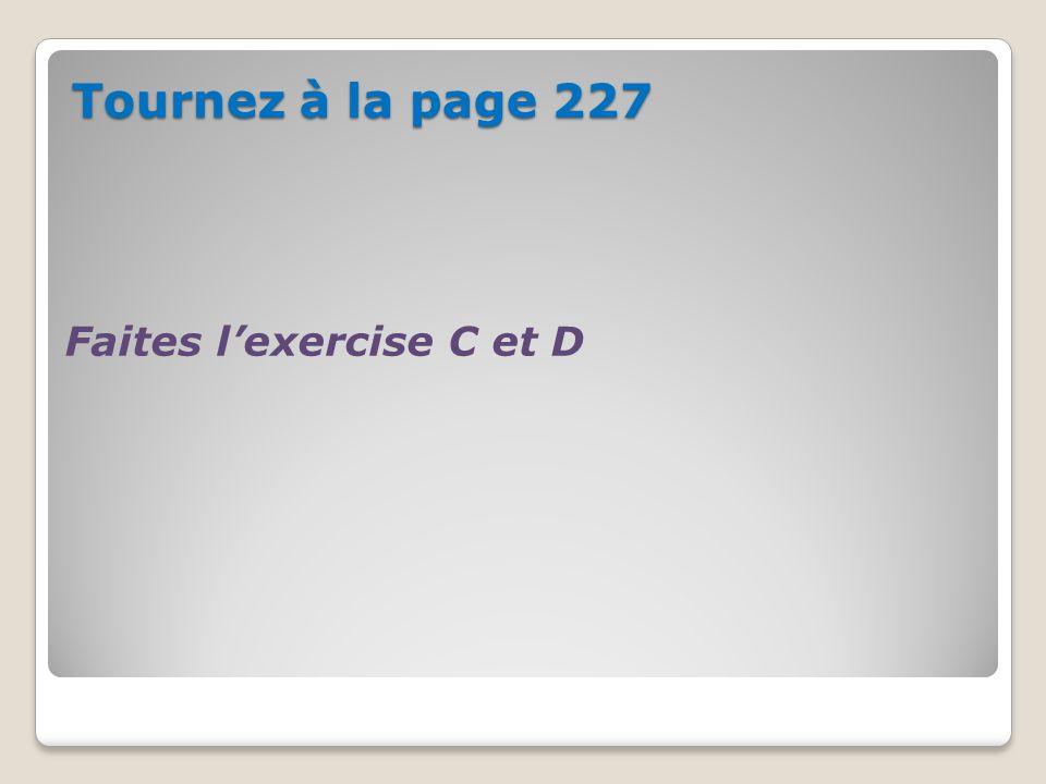 Tournez à la page 227 Faites l'exercise C et D