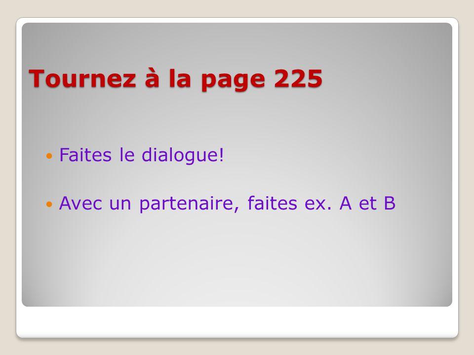 Tournez à la page 225 Faites le dialogue!
