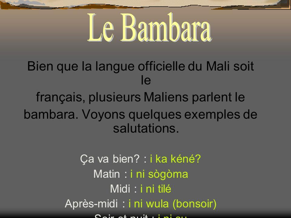 Le Bambara Bien que la langue officielle du Mali soit le