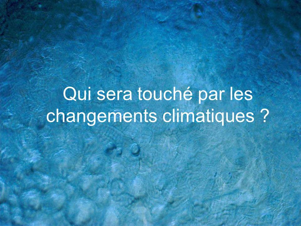 Qui sera touché par les changements climatiques