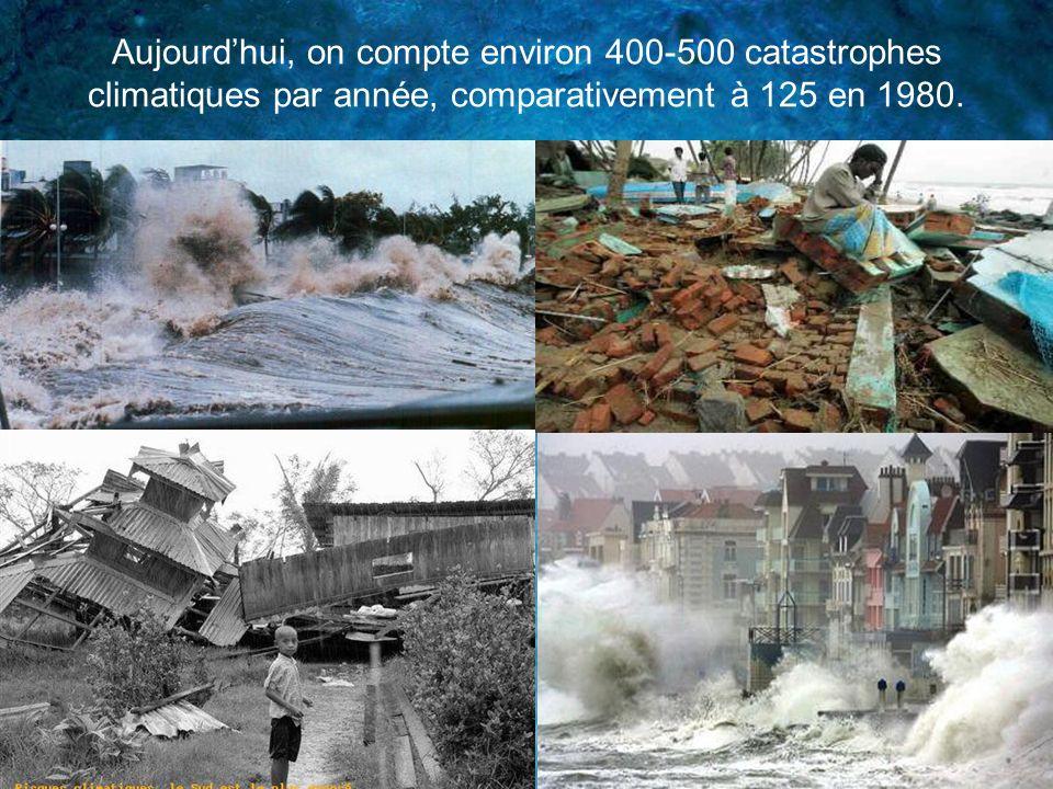 Aujourd'hui, on compte environ 400-500 catastrophes climatiques par année, comparativement à 125 en 1980.