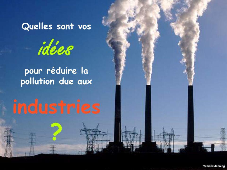 idées industries Quelles sont vos pour réduire la pollution due aux