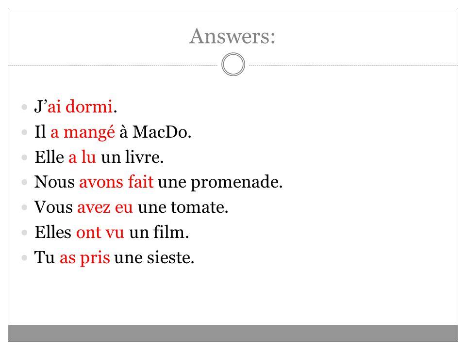 Answers: J'ai dormi. Il a mangé à MacDo. Elle a lu un livre.