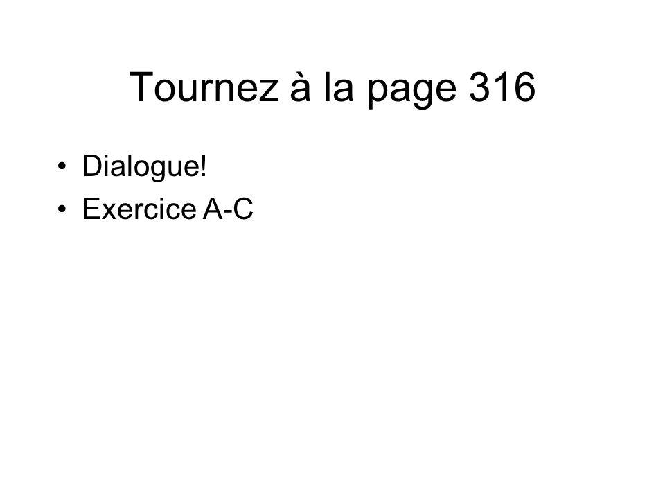 Tournez à la page 316 Dialogue! Exercice A-C