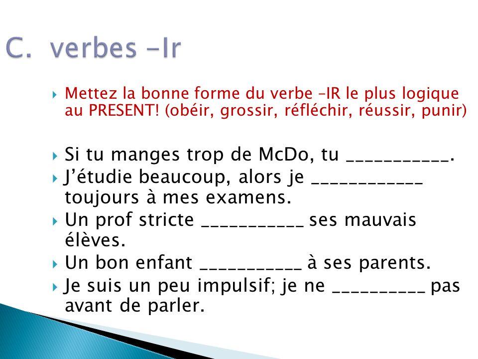 C. verbes -Ir Si tu manges trop de McDo, tu ___________.