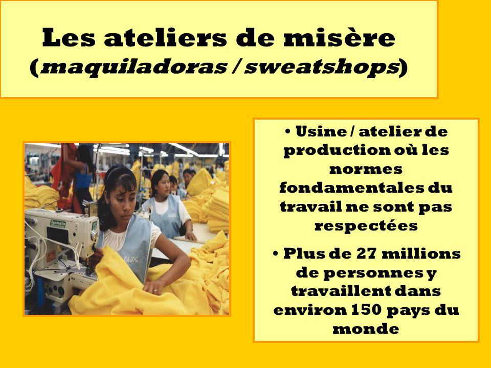Les ateliers de misère (maquiladoras / sweatshops)