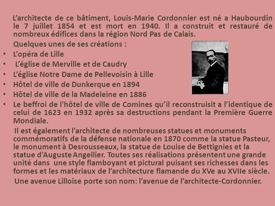 L'architecte de ce bâtiment, Louis-Marie Cordonnier est né a Haubourdin le 7 juillet 1854 et est mort en 1940. Il a construit et restauré de nombreux édifices dans la région Nord Pas de Calais.