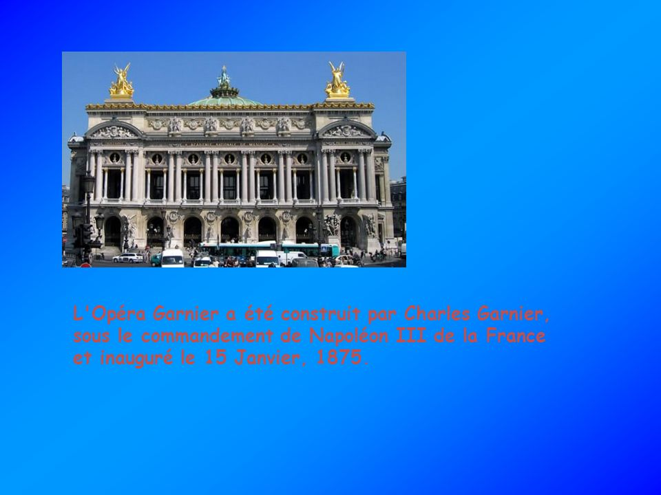 L Opéra Garnier a été construit par Charles Garnier, sous le commandement de Napoléon III de la France et inauguré le 15 Janvier, 1875.