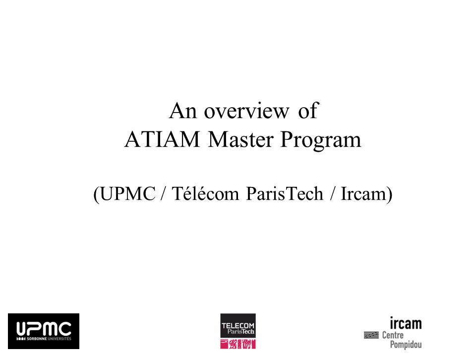 An overview of ATIAM Master Program (UPMC / Télécom ParisTech / Ircam)