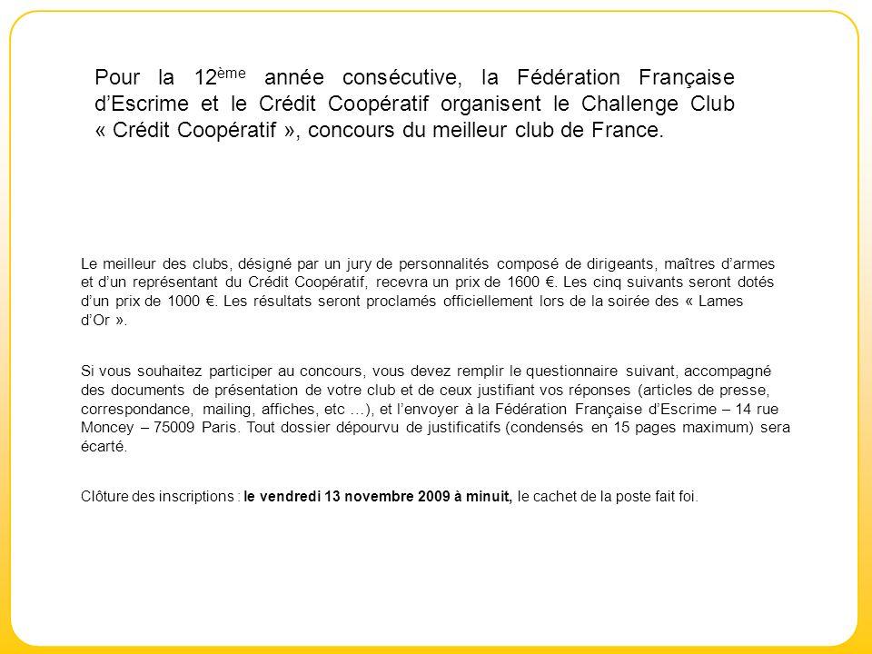 Pour la 12ème année consécutive, la Fédération Française d'Escrime et le Crédit Coopératif organisent le Challenge Club « Crédit Coopératif », concours du meilleur club de France.