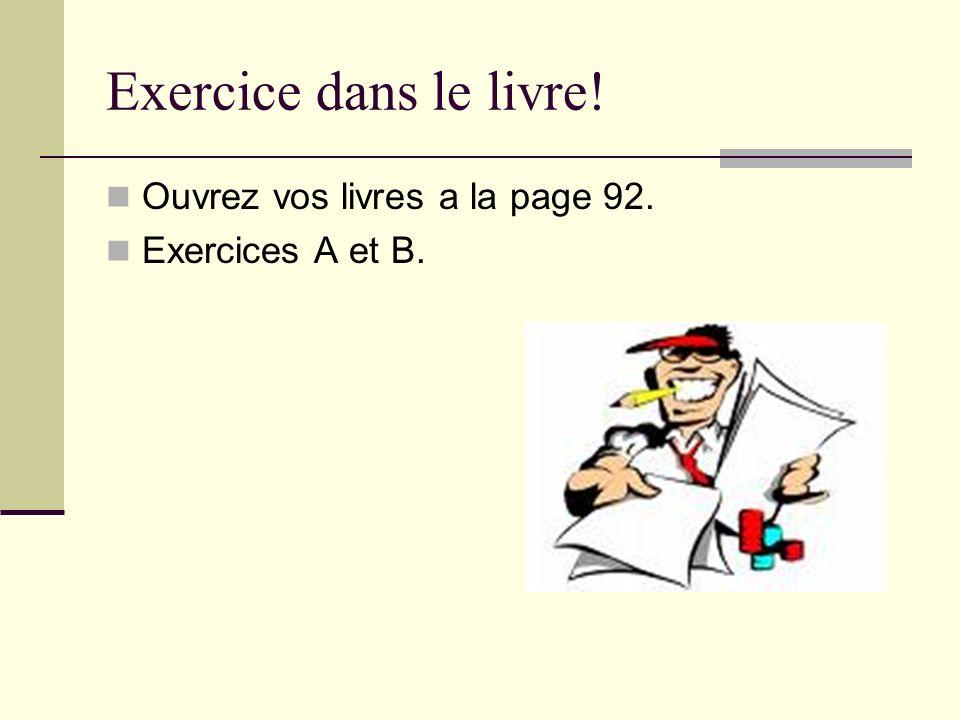 Exercice dans le livre! Ouvrez vos livres a la page 92.