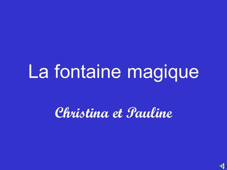 La fontaine magique Christina et Pauline
