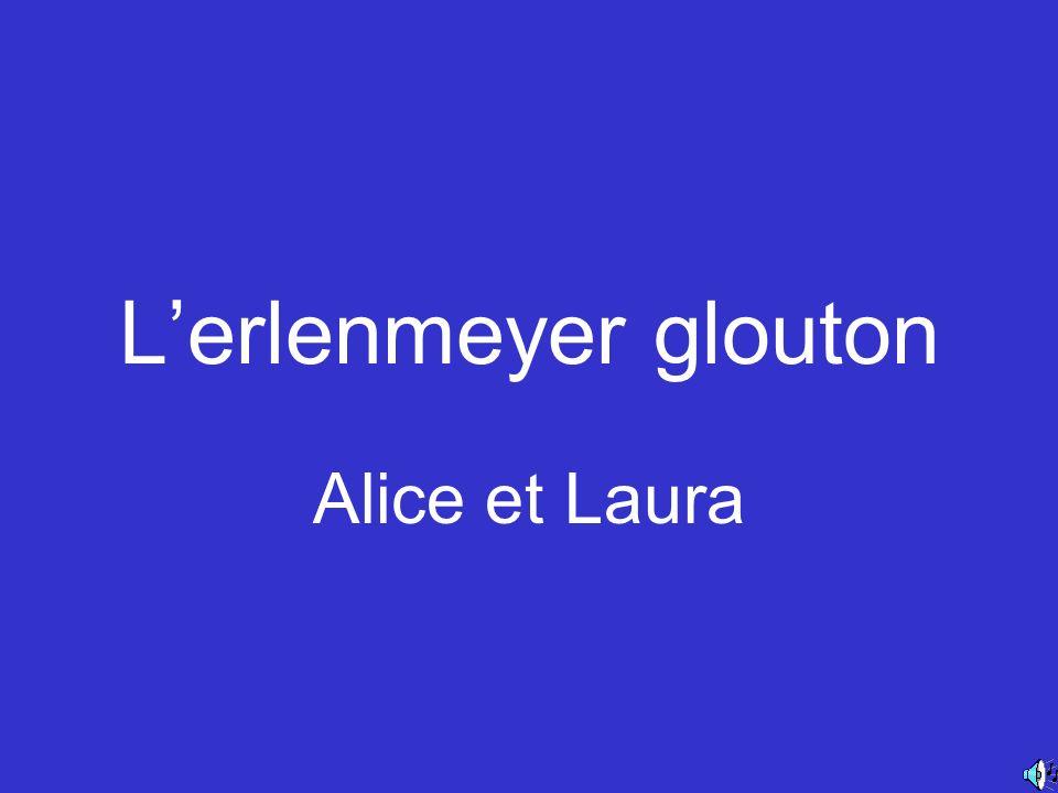 L'erlenmeyer glouton Alice et Laura