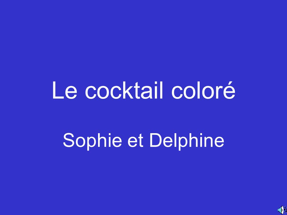 Le cocktail coloré Sophie et Delphine