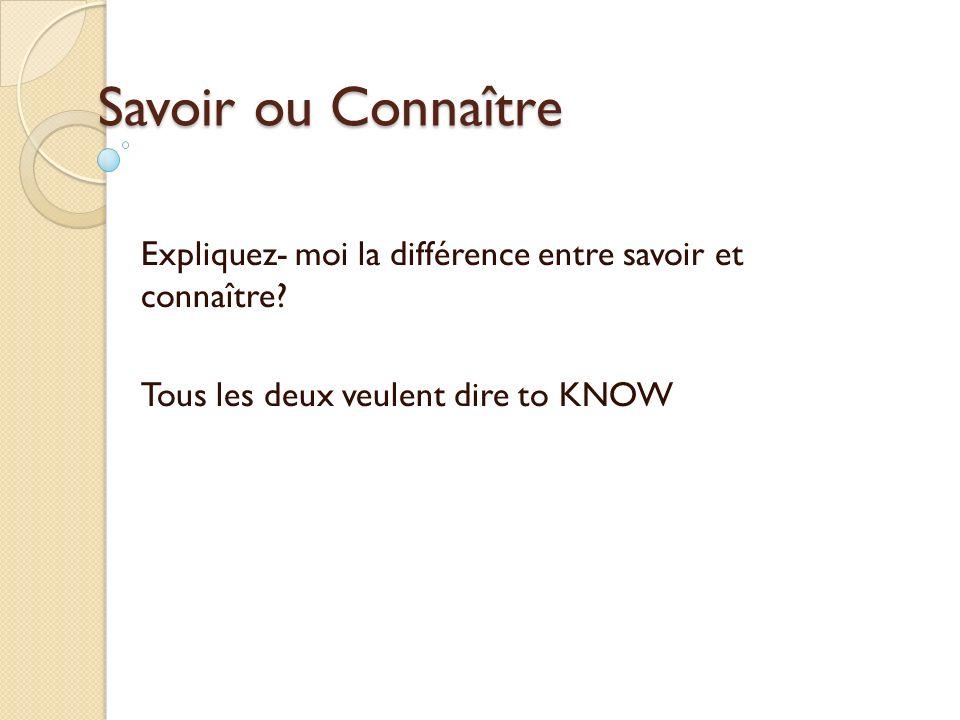 Savoir ou ConnaîtreExpliquez- moi la différence entre savoir et connaître.
