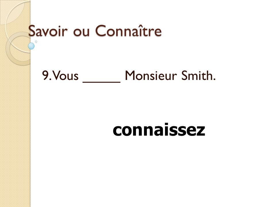 9. Vous _____ Monsieur Smith.