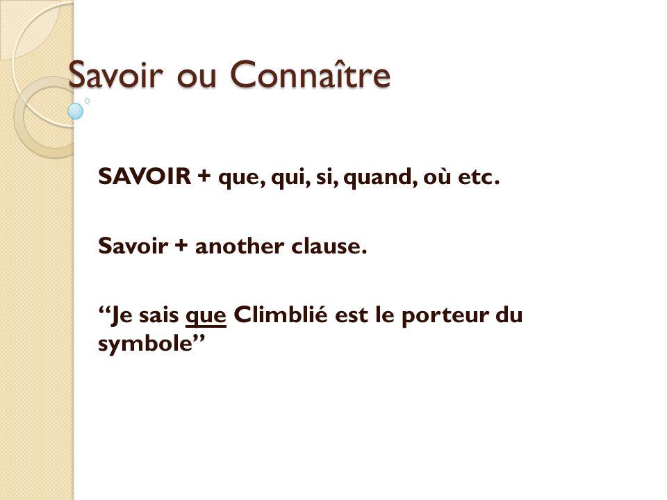 Savoir ou Connaître SAVOIR + que, qui, si, quand, où etc.
