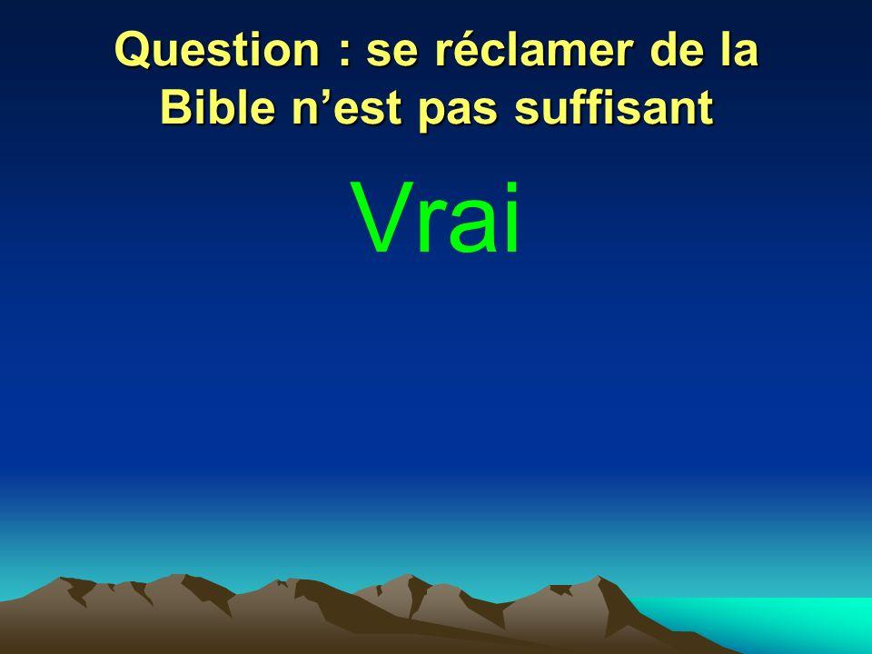 Question : se réclamer de la Bible n'est pas suffisant