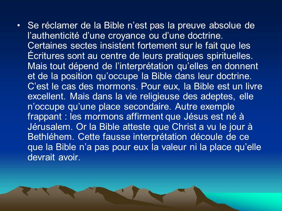 Se réclamer de la Bible n'est pas la preuve absolue de l'authenticité d'une croyance ou d'une doctrine.