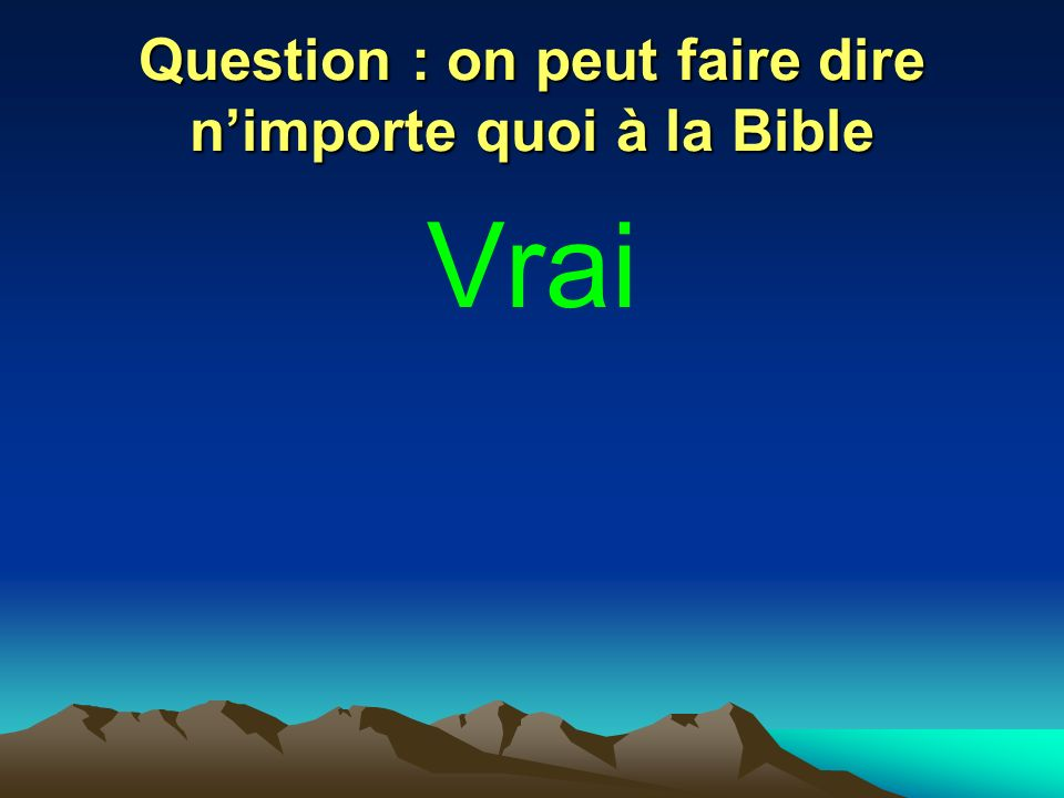 Question : on peut faire dire n'importe quoi à la Bible