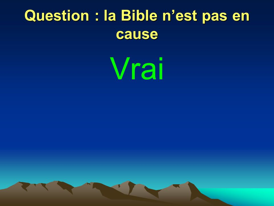Question : la Bible n'est pas en cause