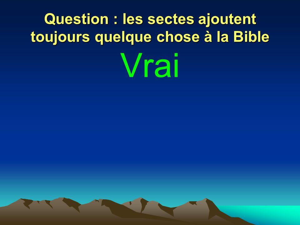 Question : les sectes ajoutent toujours quelque chose à la Bible