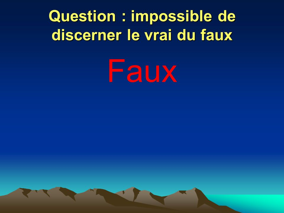 Question : impossible de discerner le vrai du faux