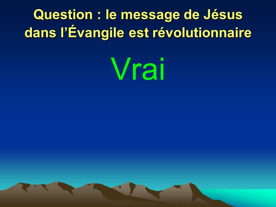 Question : le message de Jésus dans l'Évangile est révolutionnaire
