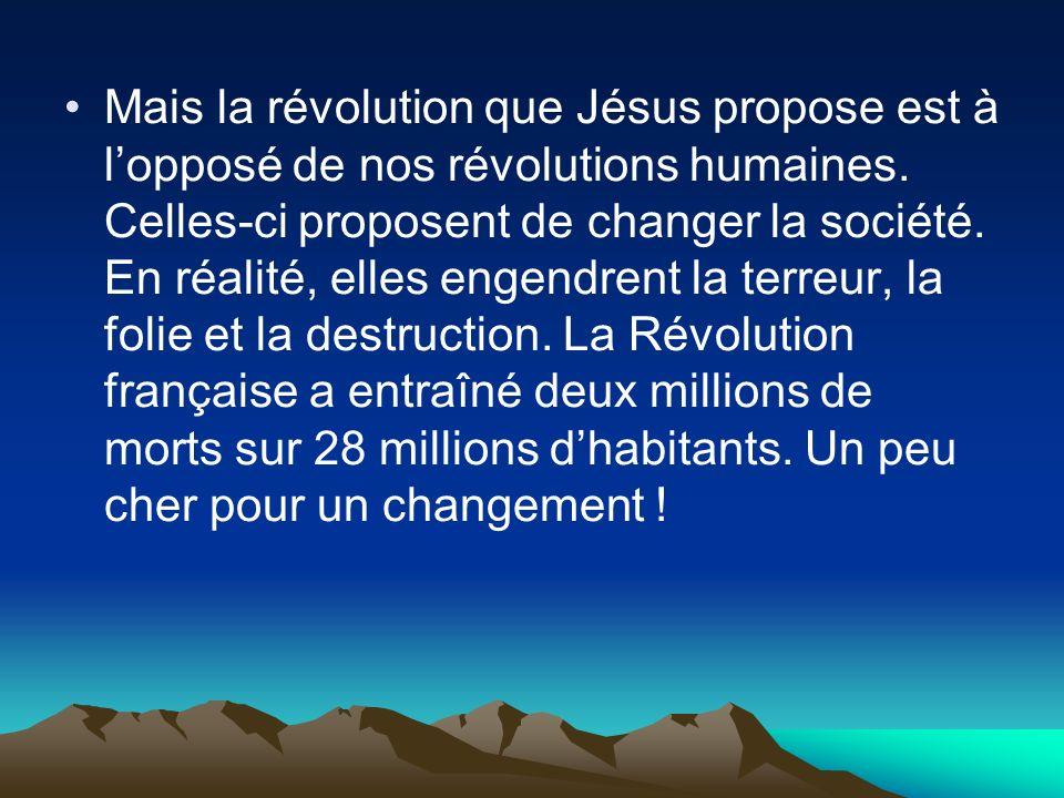 Mais la révolution que Jésus propose est à l'opposé de nos révolutions humaines.