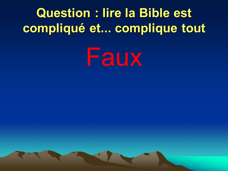 Question : lire la Bible est compliqué et... complique tout