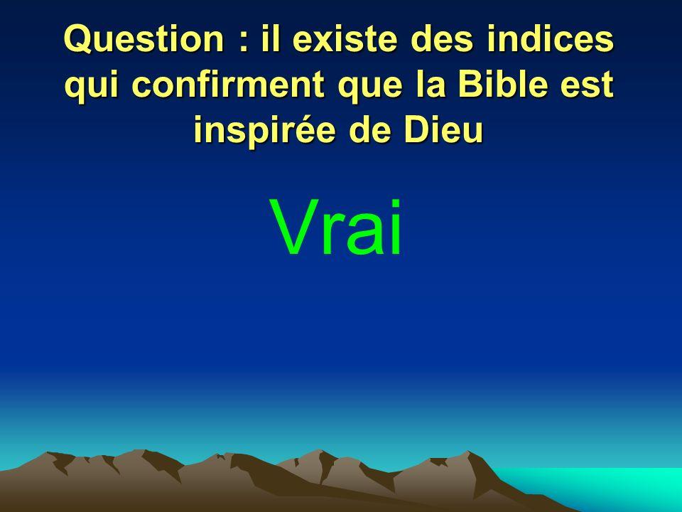 Question : il existe des indices qui confirment que la Bible est inspirée de Dieu