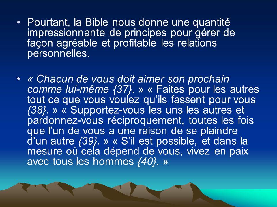 Pourtant, la Bible nous donne une quantité impressionnante de principes pour gérer de façon agréable et profitable les relations personnelles.