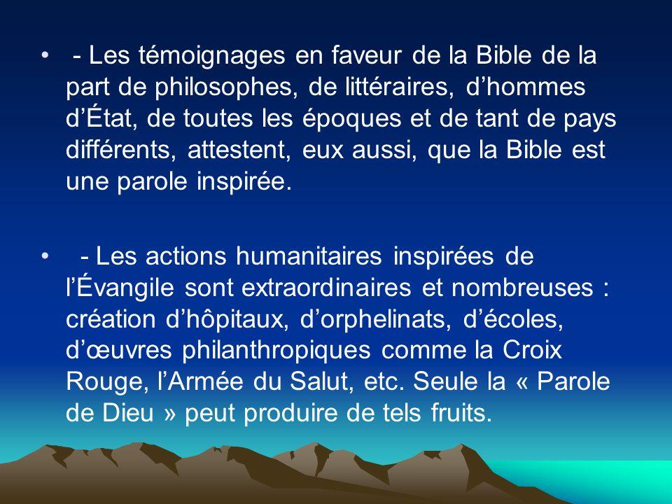 - Les témoignages en faveur de la Bible de la part de philosophes, de littéraires, d'hommes d'État, de toutes les époques et de tant de pays différents, attestent, eux aussi, que la Bible est une parole inspirée.