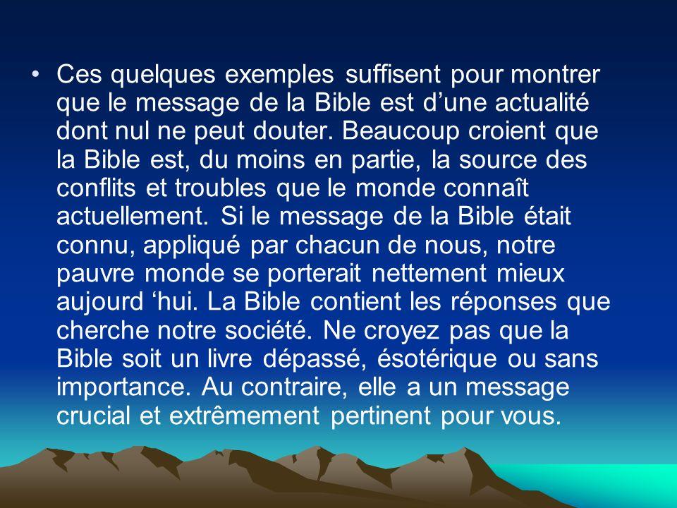 Ces quelques exemples suffisent pour montrer que le message de la Bible est d'une actualité dont nul ne peut douter.