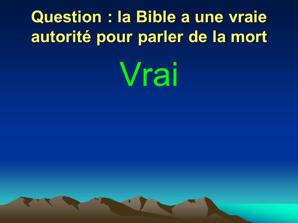 Question : la Bible a une vraie autorité pour parler de la mort