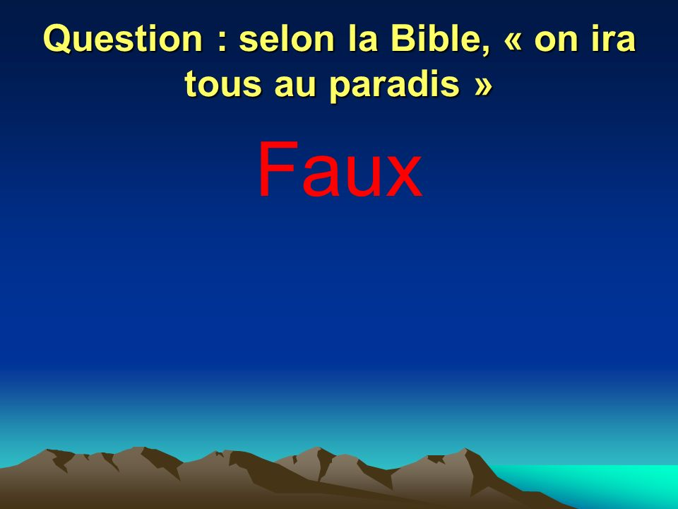 Question : selon la Bible, « on ira tous au paradis »