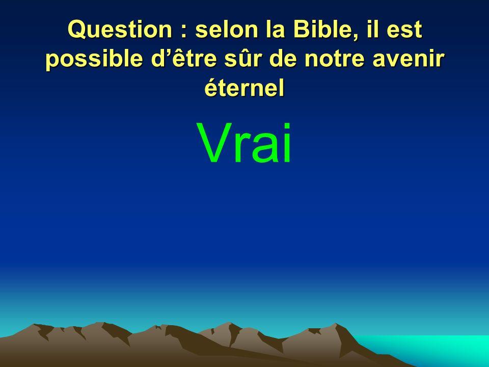 Question : selon la Bible, il est possible d'être sûr de notre avenir éternel
