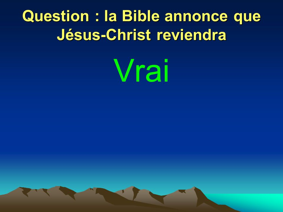 Question : la Bible annonce que Jésus-Christ reviendra