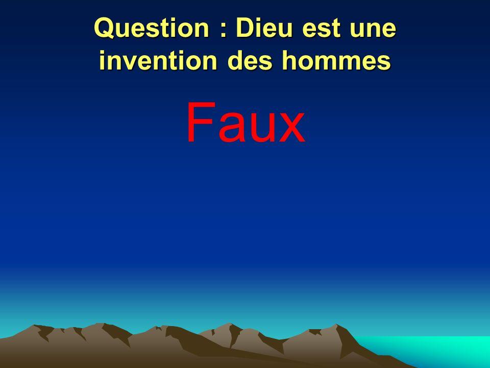 Question : Dieu est une invention des hommes
