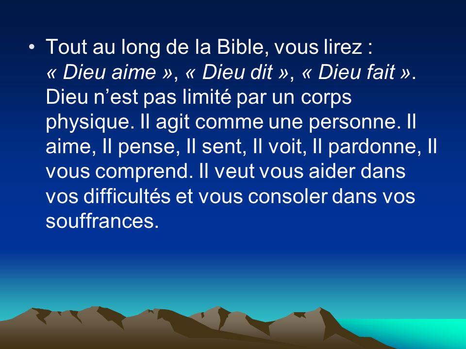 Tout au long de la Bible, vous lirez : « Dieu aime », « Dieu dit », « Dieu fait ».