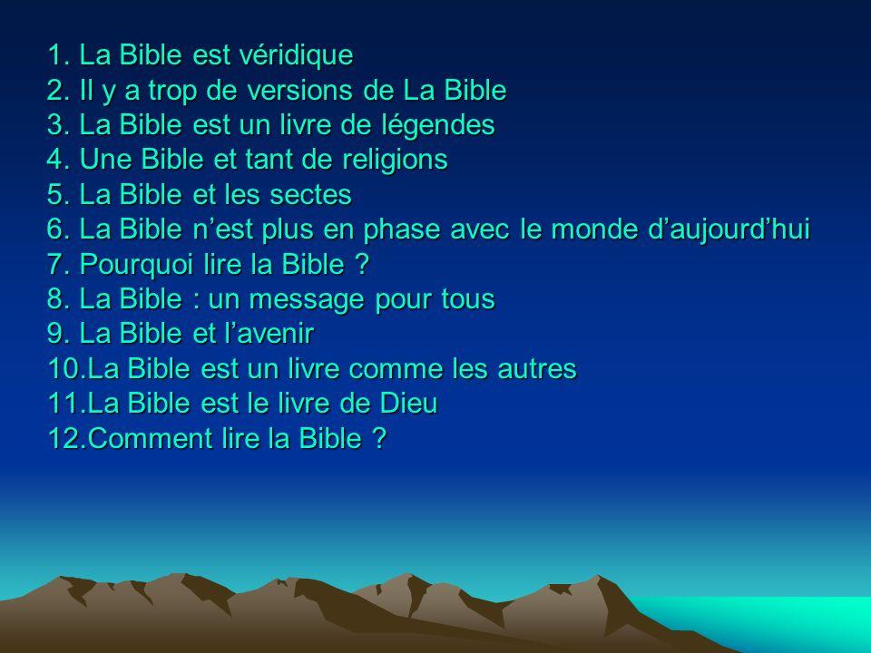 La Bible est véridique Il y a trop de versions de La Bible. La Bible est un livre de légendes. Une Bible et tant de religions.