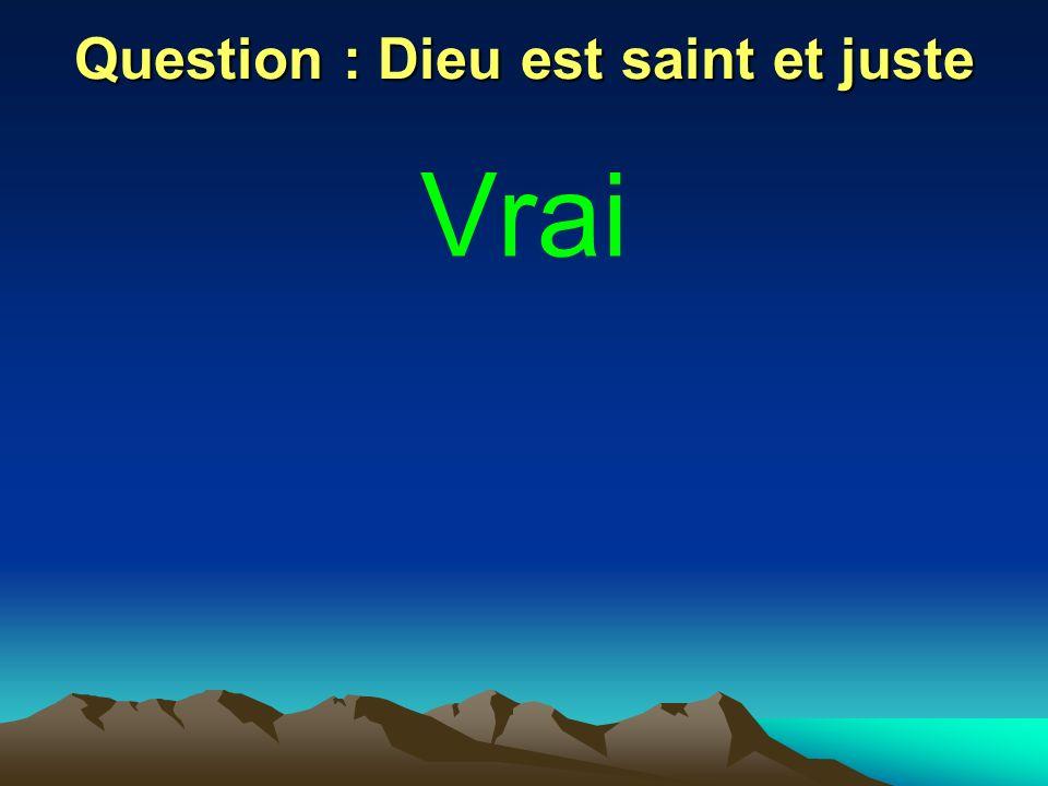 Question : Dieu est saint et juste