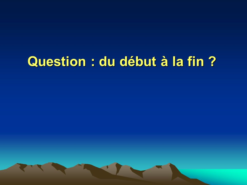 Question : du début à la fin