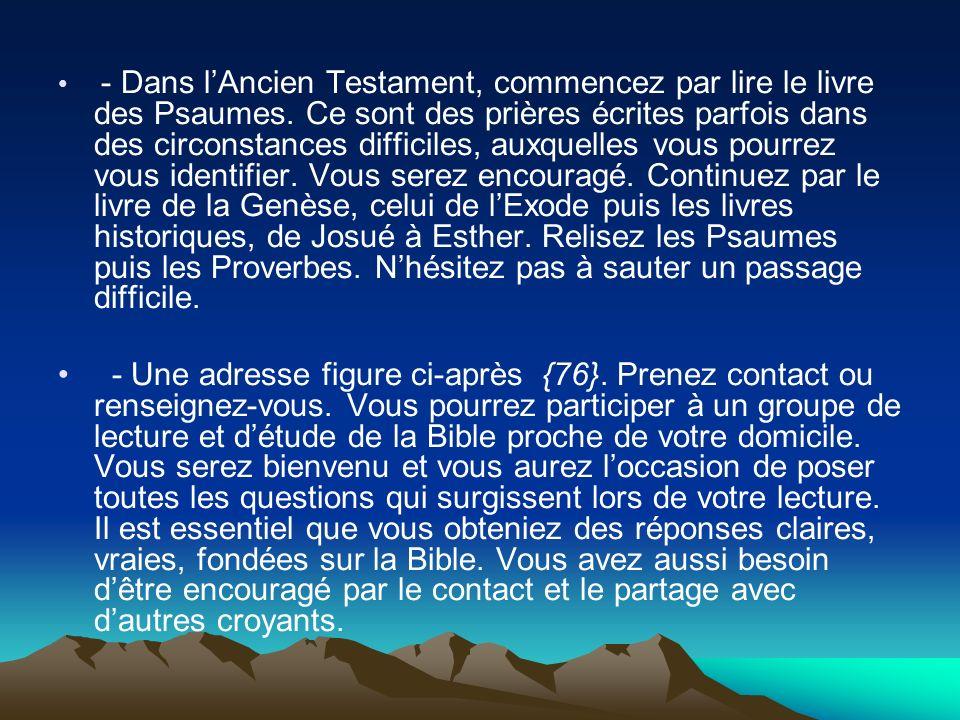 - Dans l'Ancien Testament, commencez par lire le livre des Psaumes