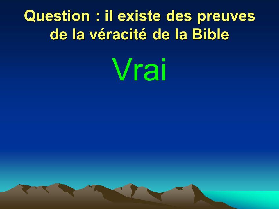 Question : il existe des preuves de la véracité de la Bible