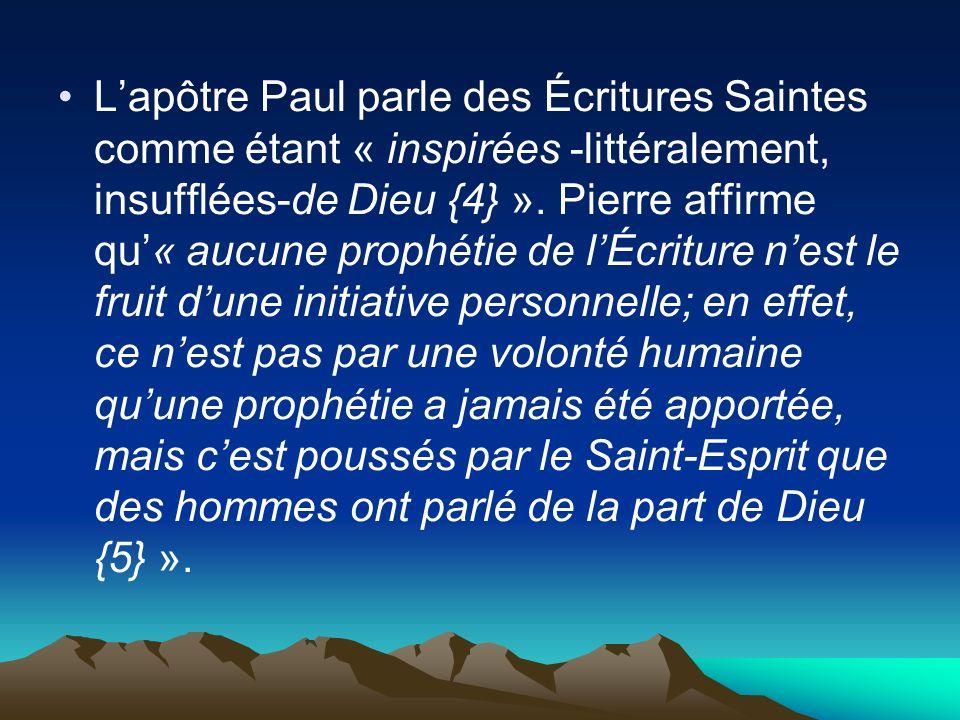 L'apôtre Paul parle des Écritures Saintes comme étant « inspirées -littéralement, insufflées-de Dieu {4} ».